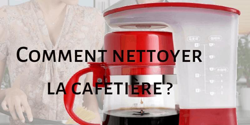 Comment nettoyage votre cafetière