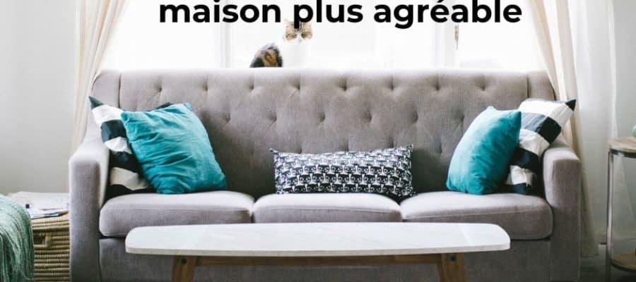 7 façons pour rendre sa maison plus agréable
